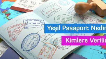 Yeşil Pasaport Nedir Kimlere Verilir